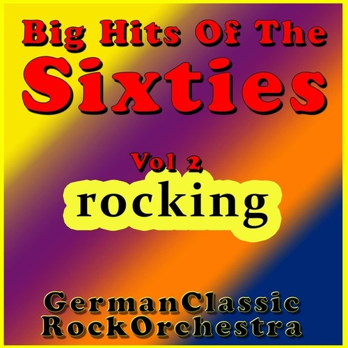 Big Hits of the Sixties Vol. 2: Rocking by German-classic-rock-orchestra