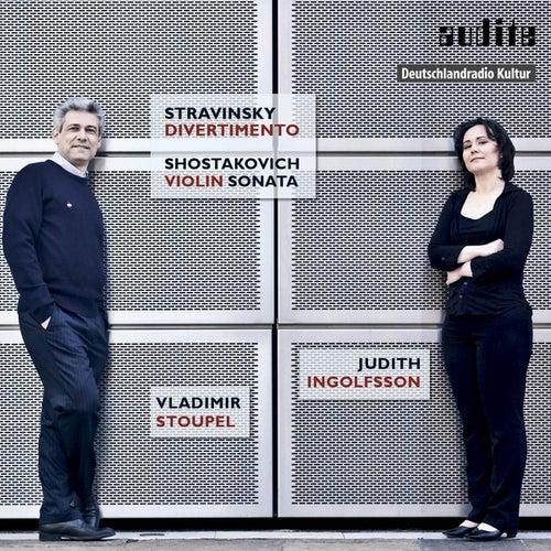 Works for Violin and Piano By Igor Stravinsky and Dmitri Shostakovich (Stravinsky: Divertimento for Violin and Piano; Shostakovich: Sonata for Violin and Piano, Op. 134) by Judith Ingolfsson