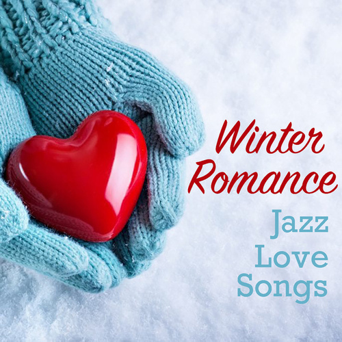 Winter Romance Jazz Love Songs by Various Artists