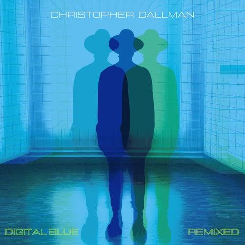 Digital Blue Remixed by Christopher Dallman