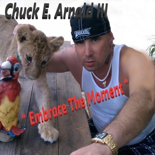 Embrace the Moment by Chuck E. Arnold III