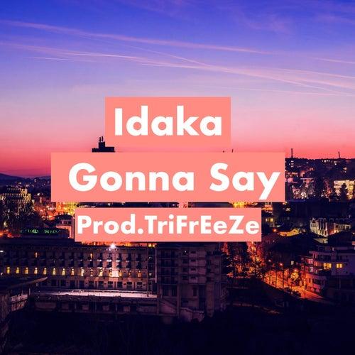 Gonna say de Idaka