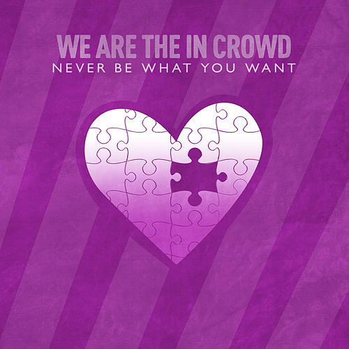 Never Be What You Want (Single) de We Are The In Crowd