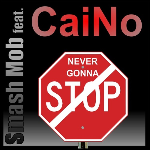 Never Gonna Stop (feat. CaiNo) by Smash Mob