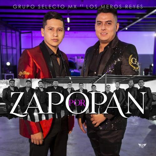 Por Zapopan (feat. Los Meros Reyes) de Grupo Selecto MX