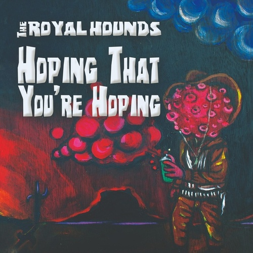 Hoping That You're Hoping by The Royal Hounds