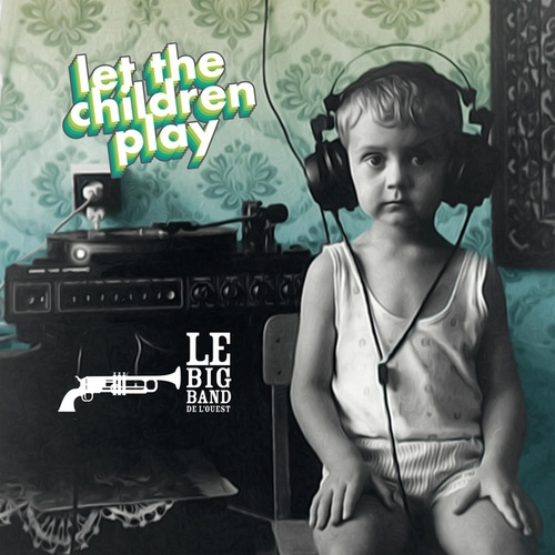 Let the Children Play de Le Big Band de l'Ouest
