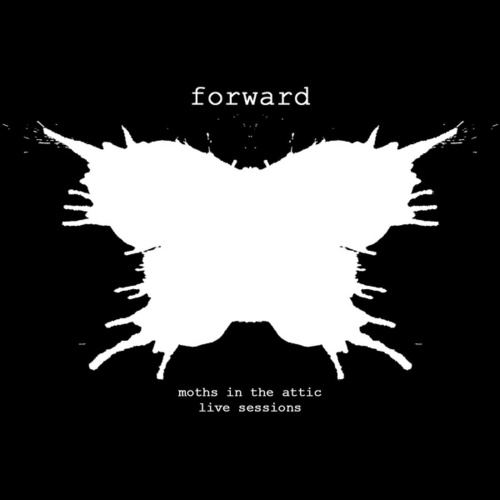Forward (Live Sessions) by Moths in the Attic