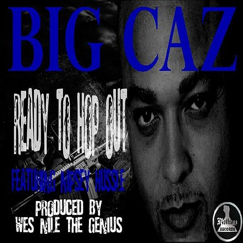 Ready To Hop Out (feat  Nipsey Hussle) - Single by Big Caz
