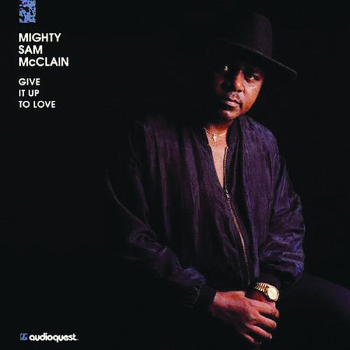 Give it Up to Love by Mighty Sam McClain