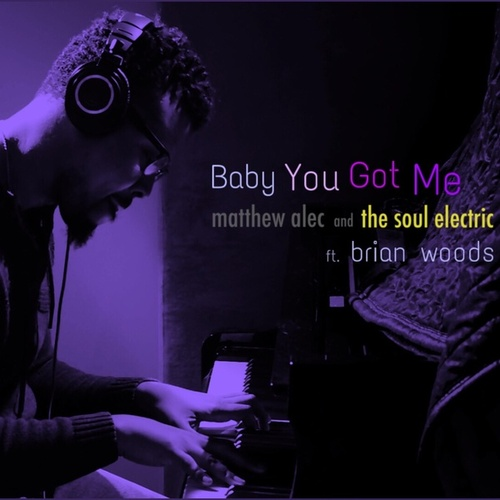 Baby You Got Me (feat. Brian Woods) by Matthew Alec and The Soul Electric