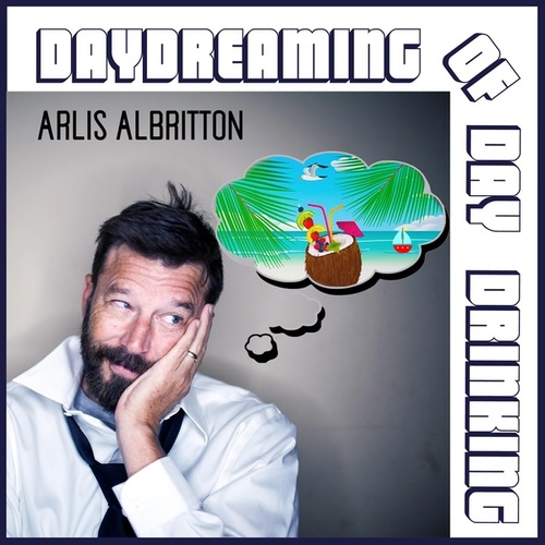 Daydreaming Of Day Drinking by Arlis Albritton