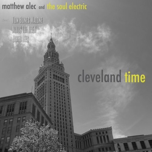 Cleveland Time (feat. Tom Bones Malone, Minus the Alien & Jared Lees) by Matthew Alec and The Soul Electric