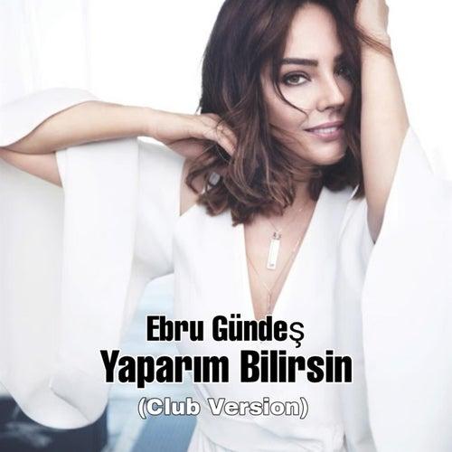 Yaparım Bilirsin (Club Version) by Ebru Gündeş