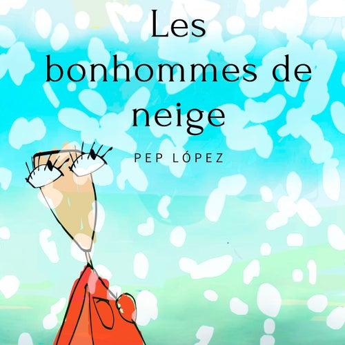 Les bonhommes de neige by Pep López