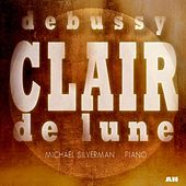Clair De Lune: Piano Music by Claude Debussy