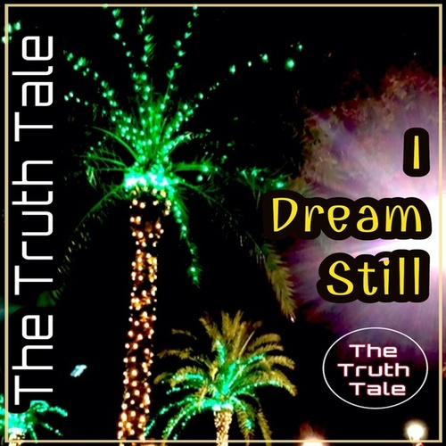 I Dream Still by The Truth Tale