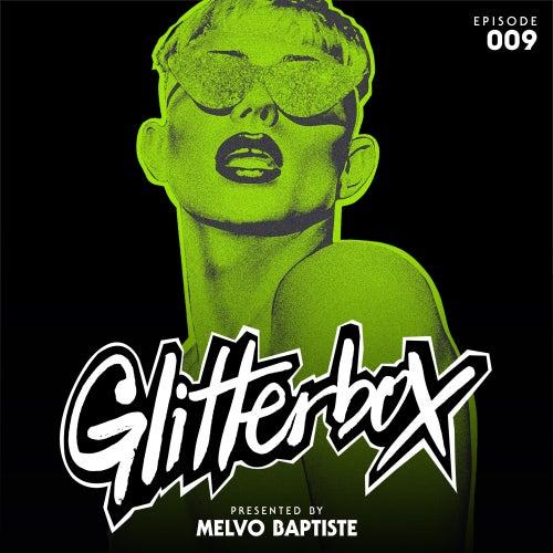 Glitterbox Radio Episode 009 (presented by Melvo Baptiste) (DJ Mix) by Glitterbox Radio
