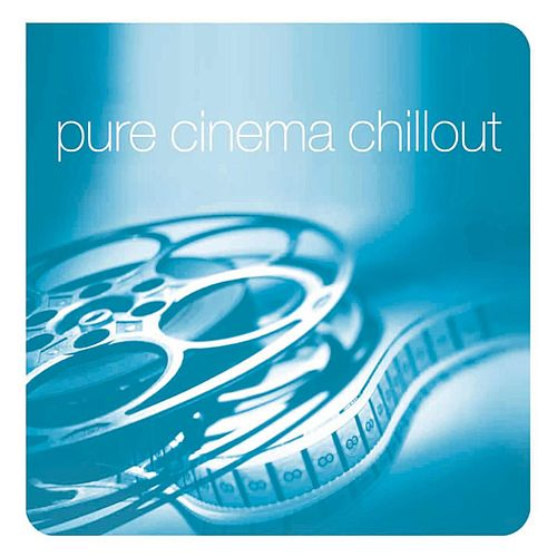 Pure Cinema Chillout by Various Artists