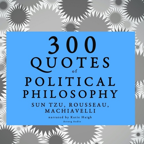 300 Quotes of Political Philosophy with Rousseau, Sun Tzu & Machiavelli de Rousseau