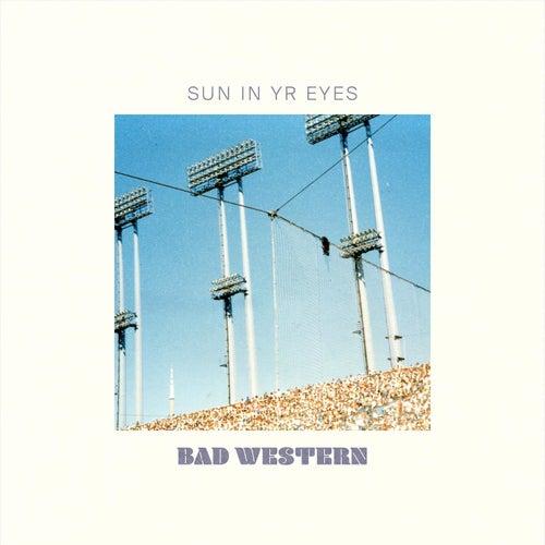 Sun In Yr Eyes by Bad Western