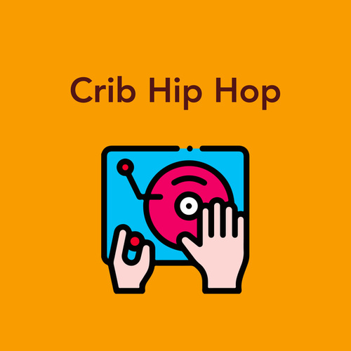 Crib Hip Hop by Various Artists
