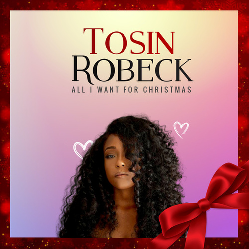 All I Want for Christmas by Tosin Robeck