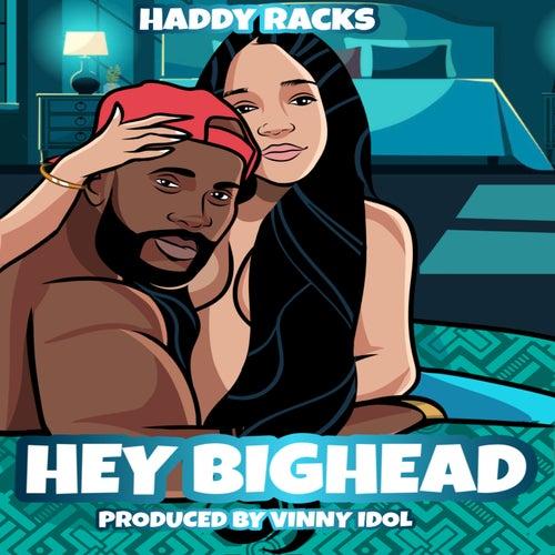 Hey Big Head by Haddy Racks