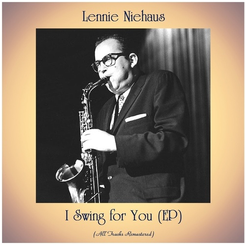 I Swing for You (EP) (All Tracks Remastered) by Lennie Niehaus