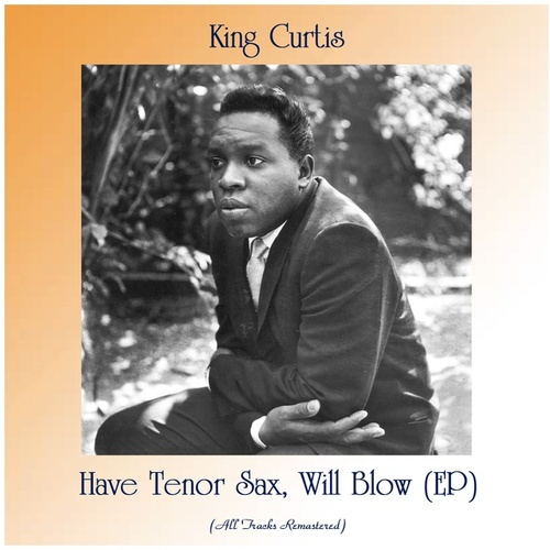 Have Tenor Sax, Will Blow (EP) (Remastered 2020) von King Curtis