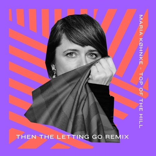 Top Of The Hill (Then The Letting Go Remix) by Maria Køhnke