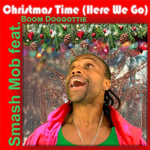 Christmas Time (Here We Go) [feat. Boom Doggottie] by Smash Mob