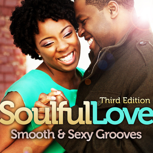 Soulful Love: Smooth & Sexy Grooves (Third Edition) by Various Artists