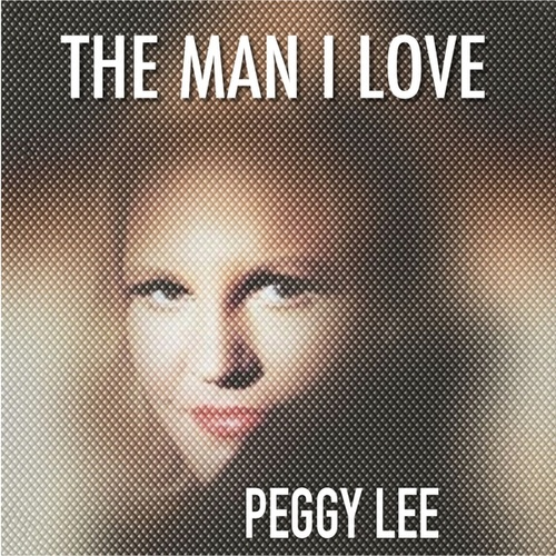 The Man I Love by Peggy Lee