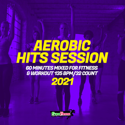 Aerobic Hits Session 2021: 60 Minutes Mixed for Fitness & Workout 135 bpm/32 Count by Super Fitness