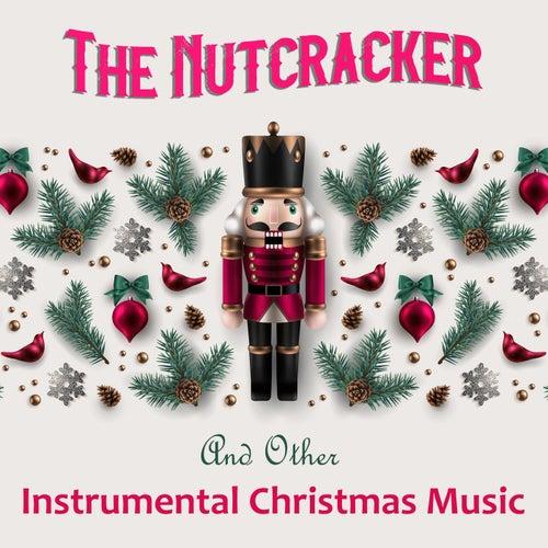 The Nutcracker And Other Instrumental Christmas Music von Pyotr Ilyich Tchaikovsky