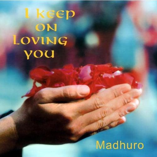 I Keep On Loving You by Madhuro