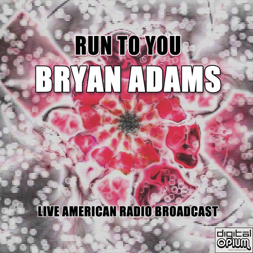 Run To You (Live) by Bryan Adams