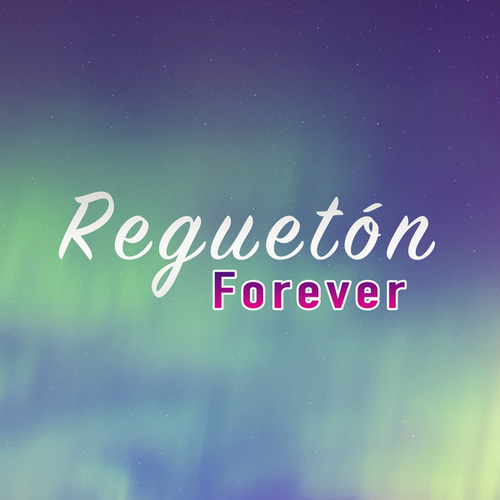 Reguetón Forever by Various Artists