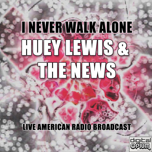 I Never Walk Alone (Live) by Huey Lewis and the News