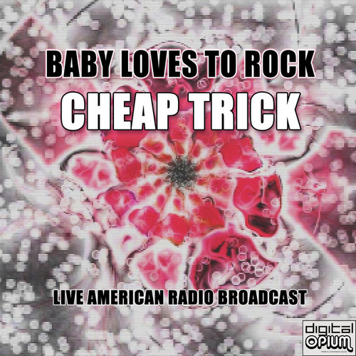 Baby Loves To Rock (Live) by Cheap Trick
