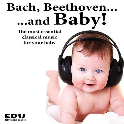 Bach, Beethoven and Baby: the Most Essential Classical Music for Your Baby de Smart Baby Lullaby