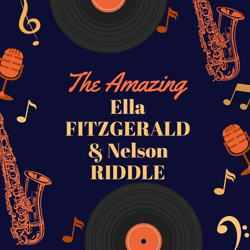 The Amazing Ella Fitzgerald & Nelson Riddle by Ella Fitzgerald