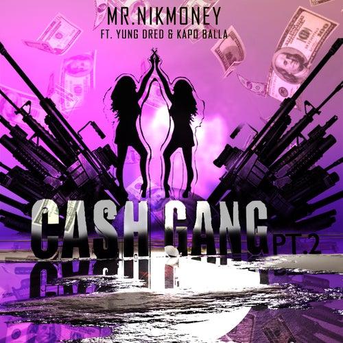 Cash Gang Pt.2 von Mr.Nikmoney