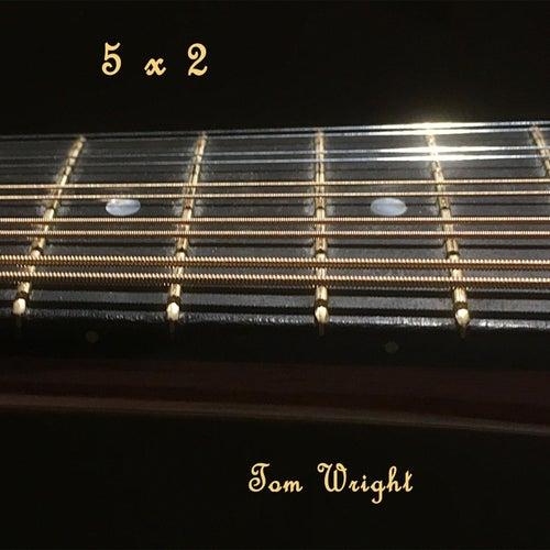 5 X 2 by Tom Wright