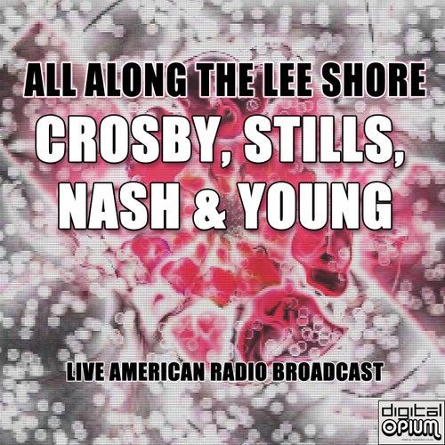 All Along the Lee Shore (Live) de Crosby, Stills, Nash and Young