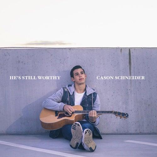 He's Still Worthy by Cason Schneider