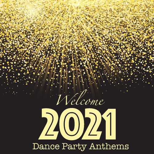 Welcome 2021 Dance Party Anthems by Various Artists