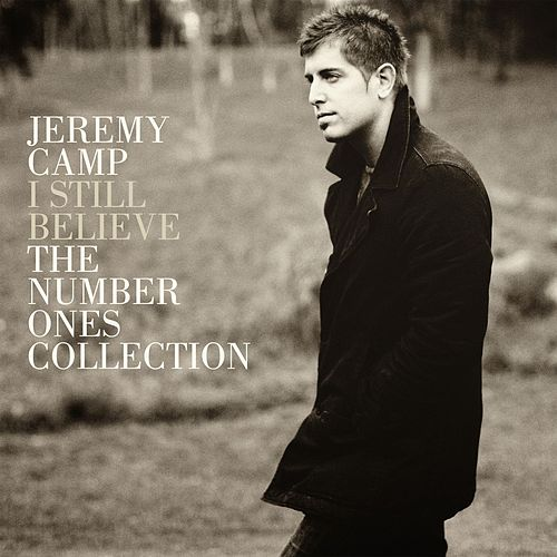 I Still Believe: The Number Ones Collection de Jeremy Camp