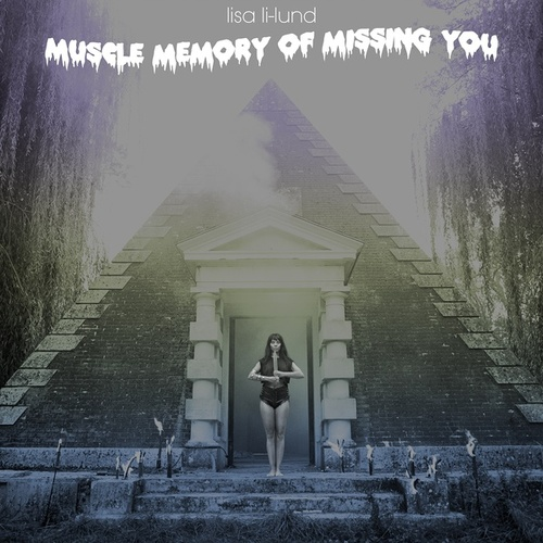 Muscle Memory of Missing You by Lisa Li-Lund